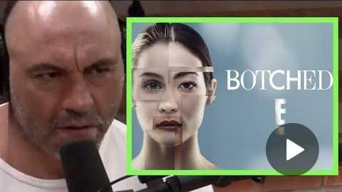 Joe Rogan on Botched Plastic Surgery