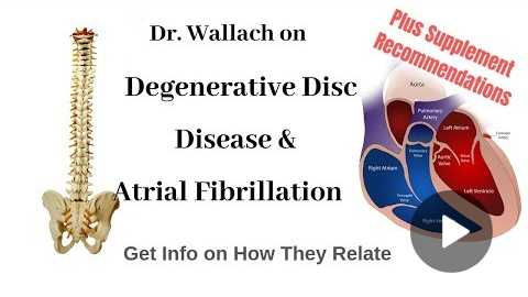 Dr Wallach on Degenerative Disc Disease & Atrial Fibrillation