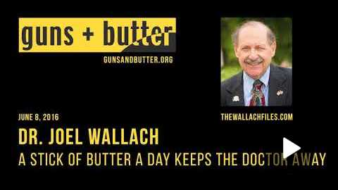 Dr. Joel Wallach |A Stick of Butter A Day Keeps the Doctor Away
