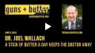 Dr. Joel Wallach  A Stick of Butter A Day Keeps the Doctor Away