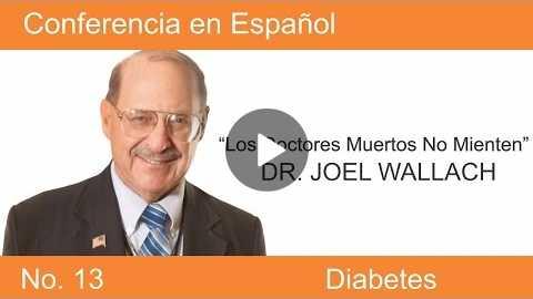 DIABETES - 'Los Doctores Muertos No Mienten' - Parte 13- Dr. Joel Wallach