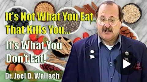 Dr. Joel D. Wallach | It's Not What You Eat That Kills You... It's What You Don't Eat (23Mar02)