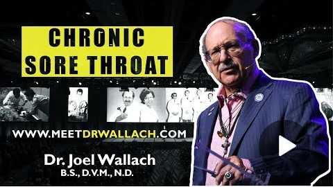 CHRONIC SORE THROAT - DR. JOEL WALLACH