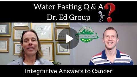 Dr. Ed Group Water Fasting Q & A | Ryan Sternagel Integrative Answers to Cancer